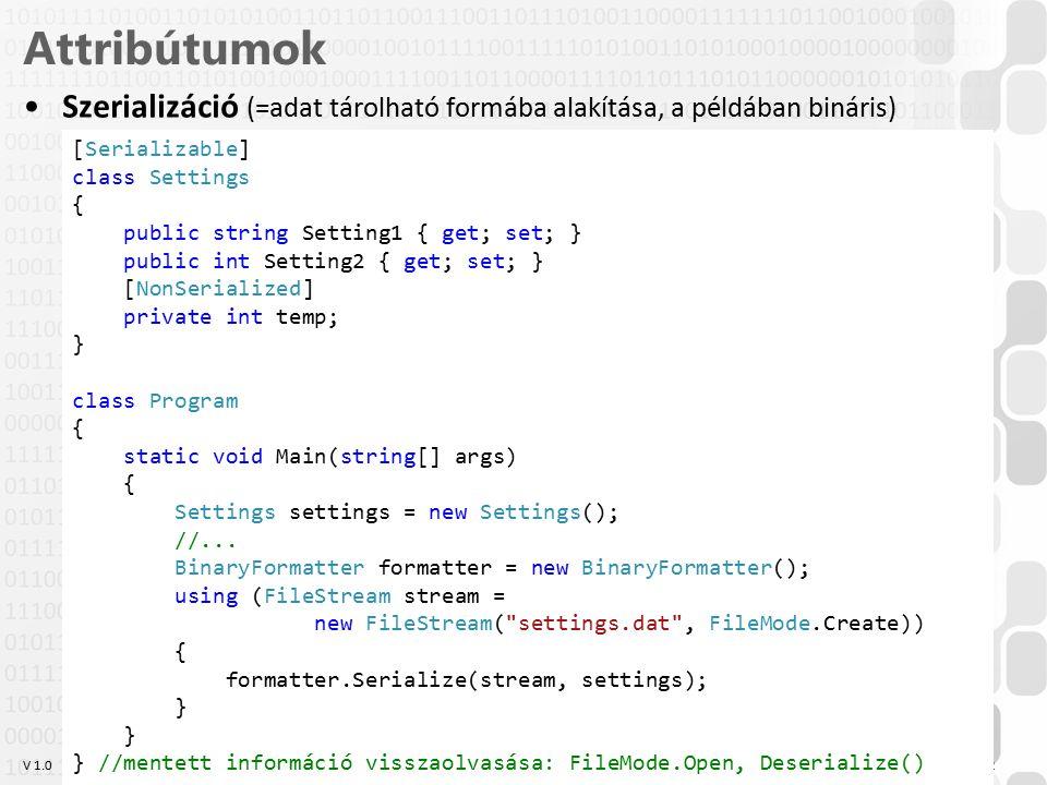 Attribútumok Szerializáció (=adat tárolható formába alakítása, a példában bináris) [Serializable] class Settings.